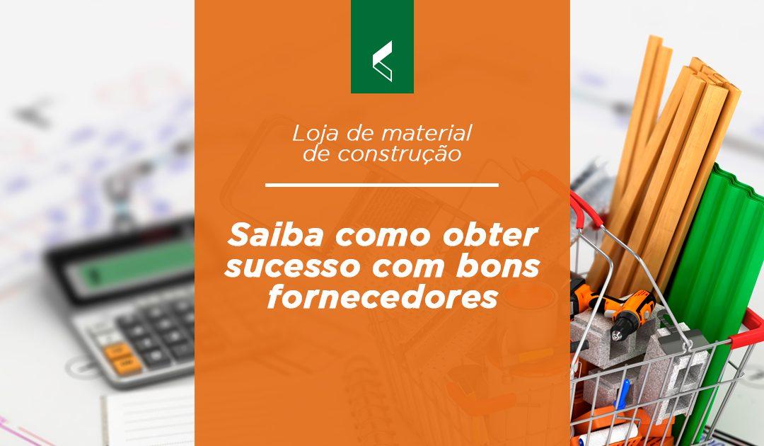 Loja de material de construção: Obtendo sucesso com bons fornecedores