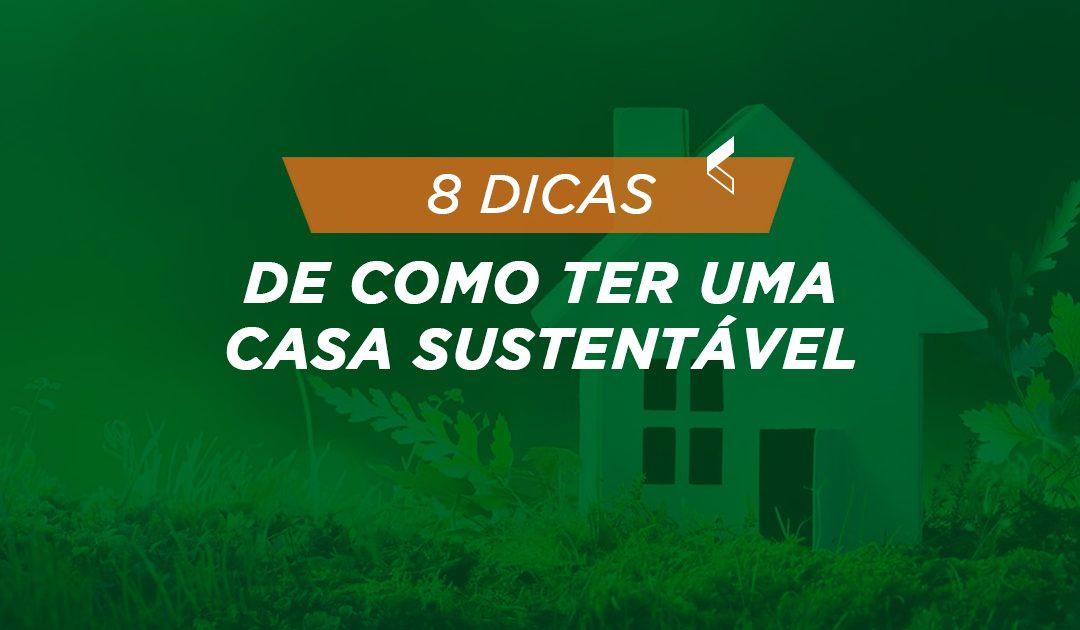 8 dicas de como ter uma casa sustentável