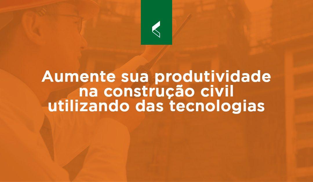Aumente sua produtividade na construção civil utilizando a tecnologia