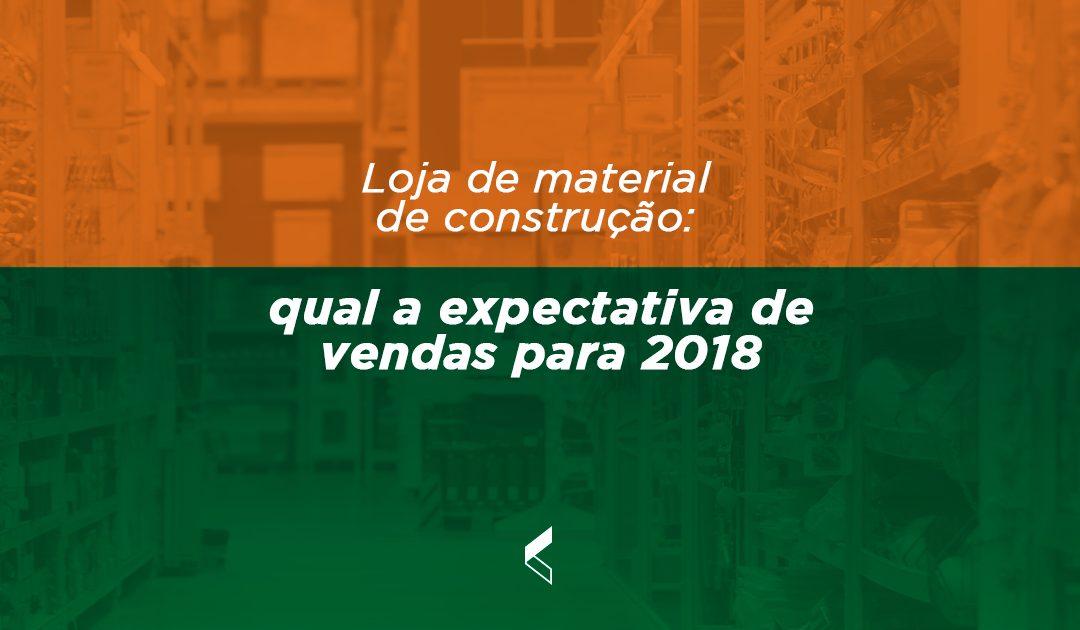 Loja de material de construção: qual a expectativa de vendas para 2018