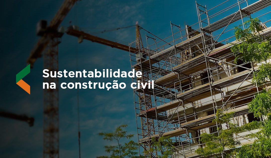 Sustentabilidade na construção civil: entenda porque este conceito é tão importante