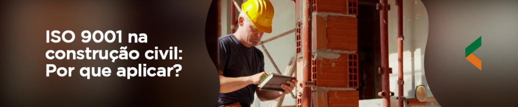 ISO 9001 na construção civil: Por que aplicar?