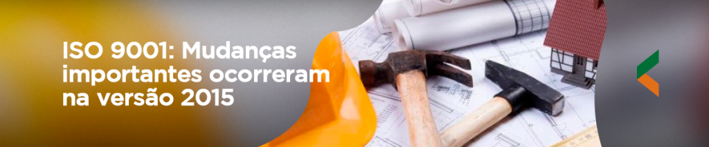 ISO 9001: Mudanças importantes ocorreram na versão 2015